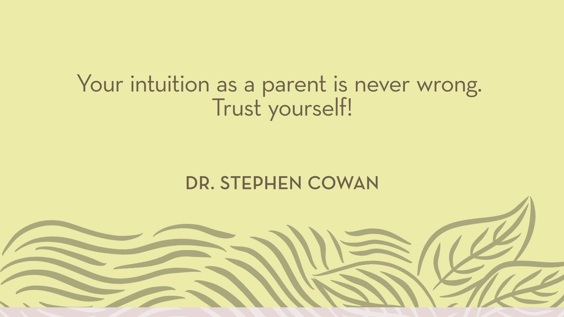 Dr. Cowan | Your intuition as a parent is never wrong. Trust yourself!