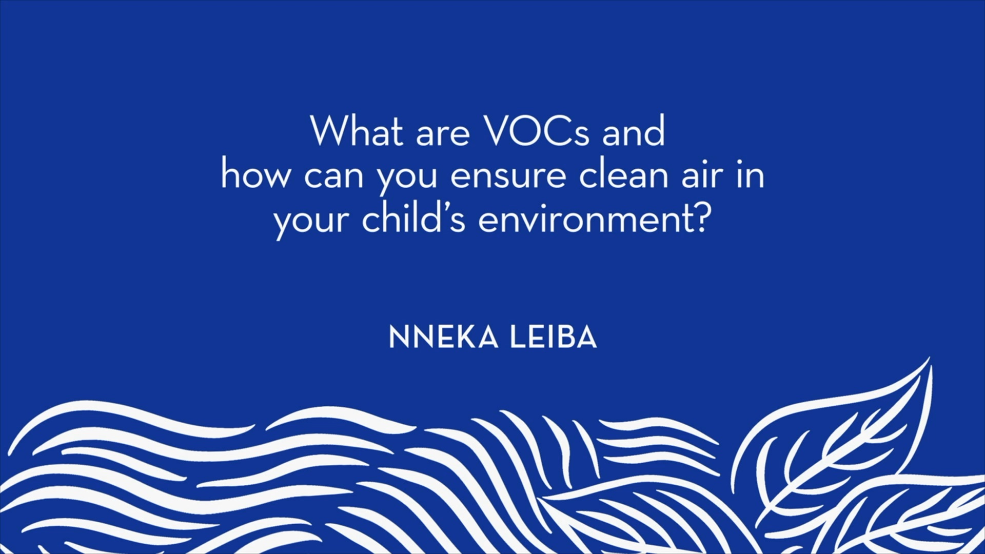 Nneka Leiba | What are VOCs and how can you ensure clean air in your child's environment?