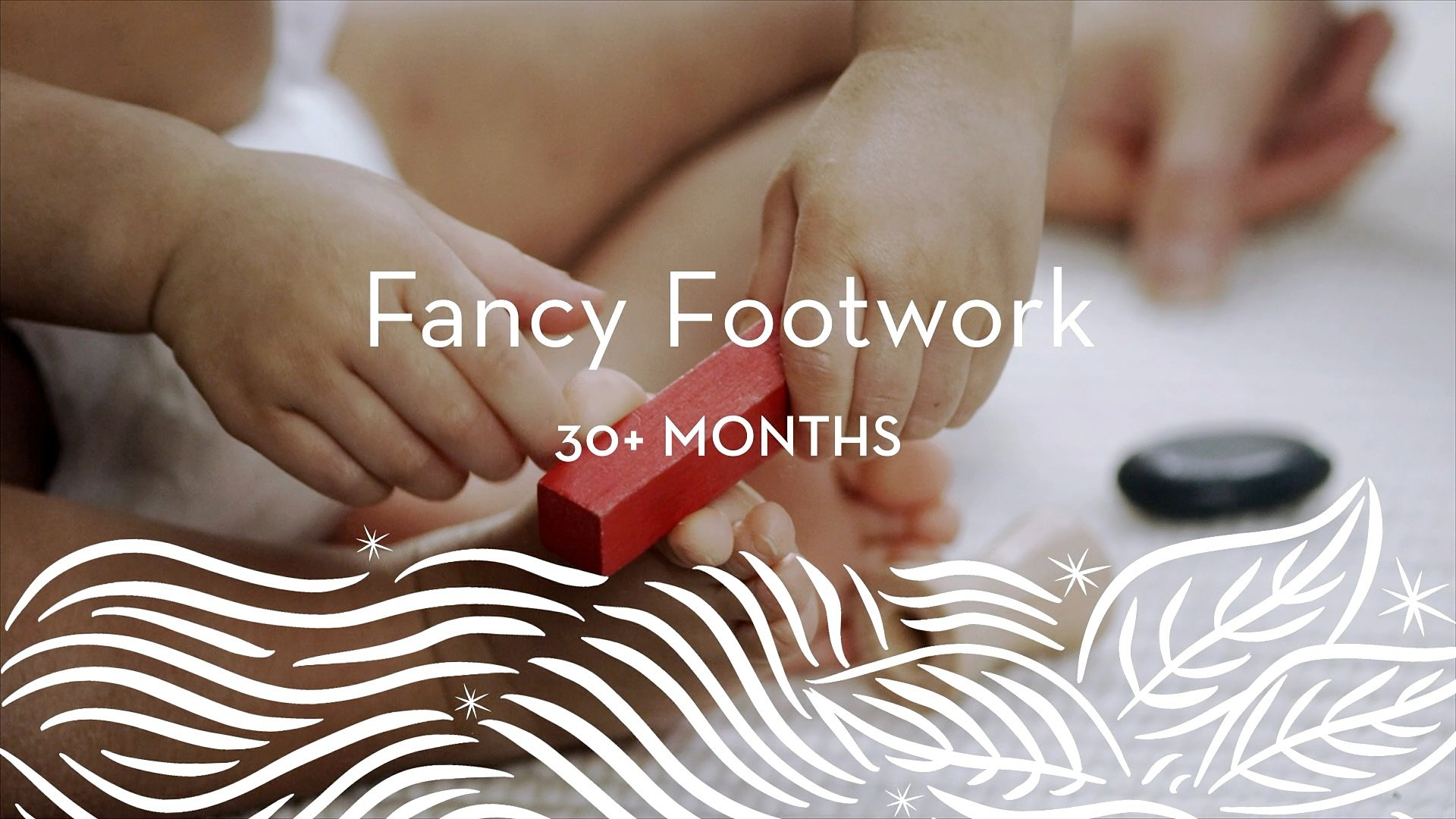 30+ | Fancy Footwork