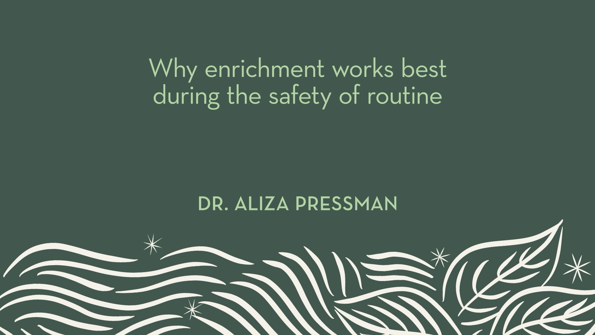 Dr. Pressman | Why enrichment works best during the safety of routine