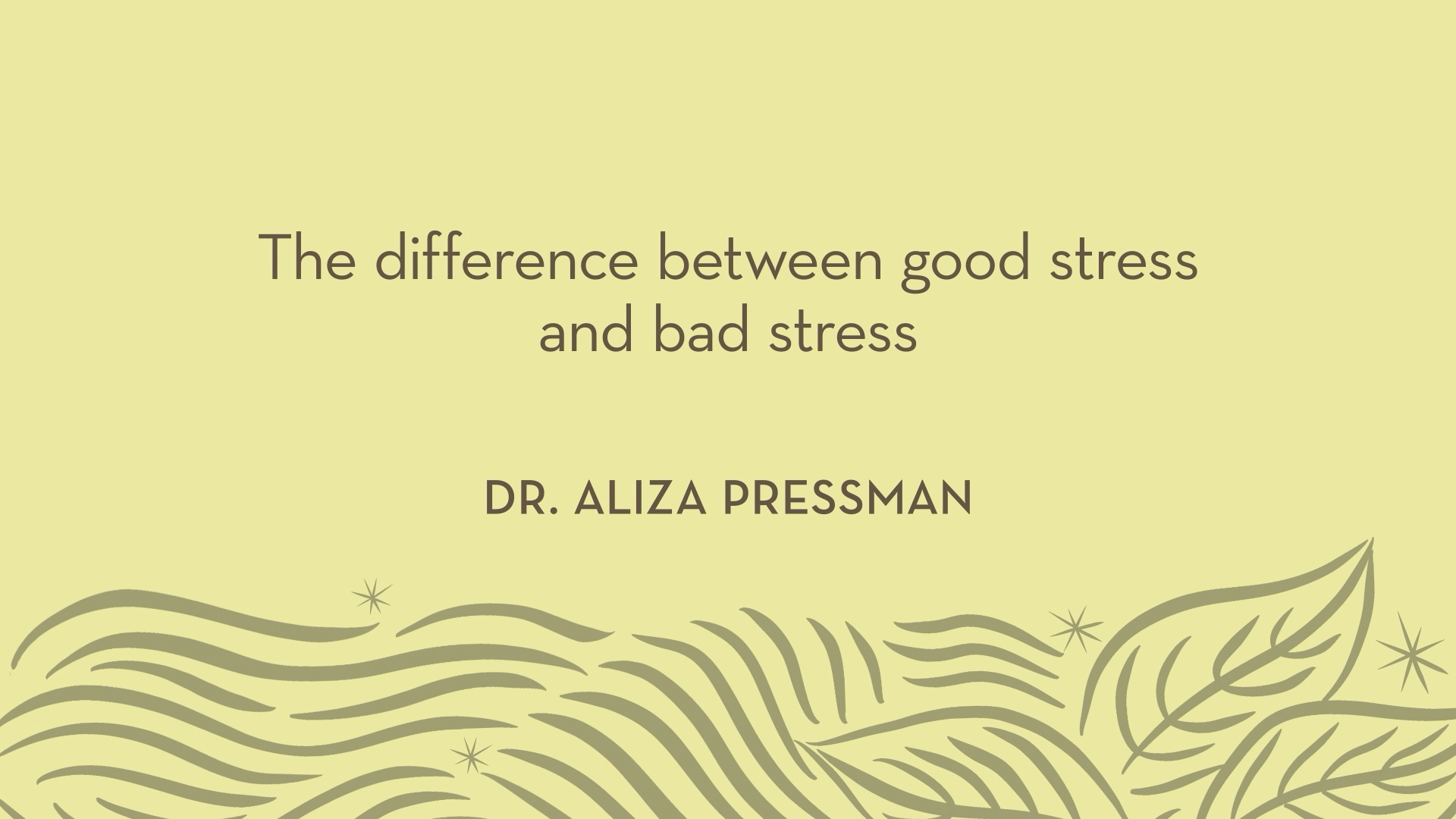Dr. Pressman | The difference between good stress and bad stress