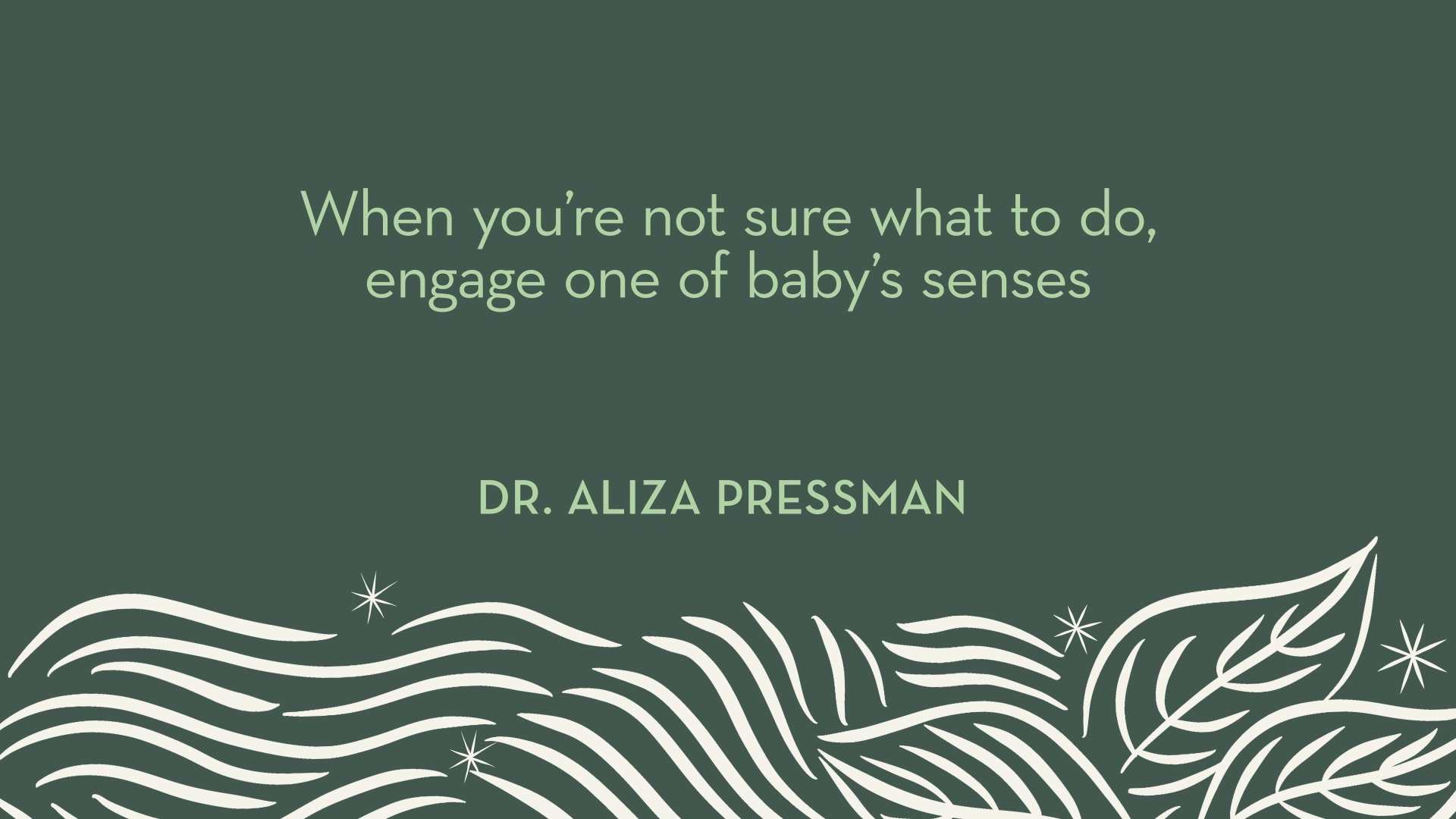 Dr. Pressman | When you're not sure what to do, engage one of baby's senses