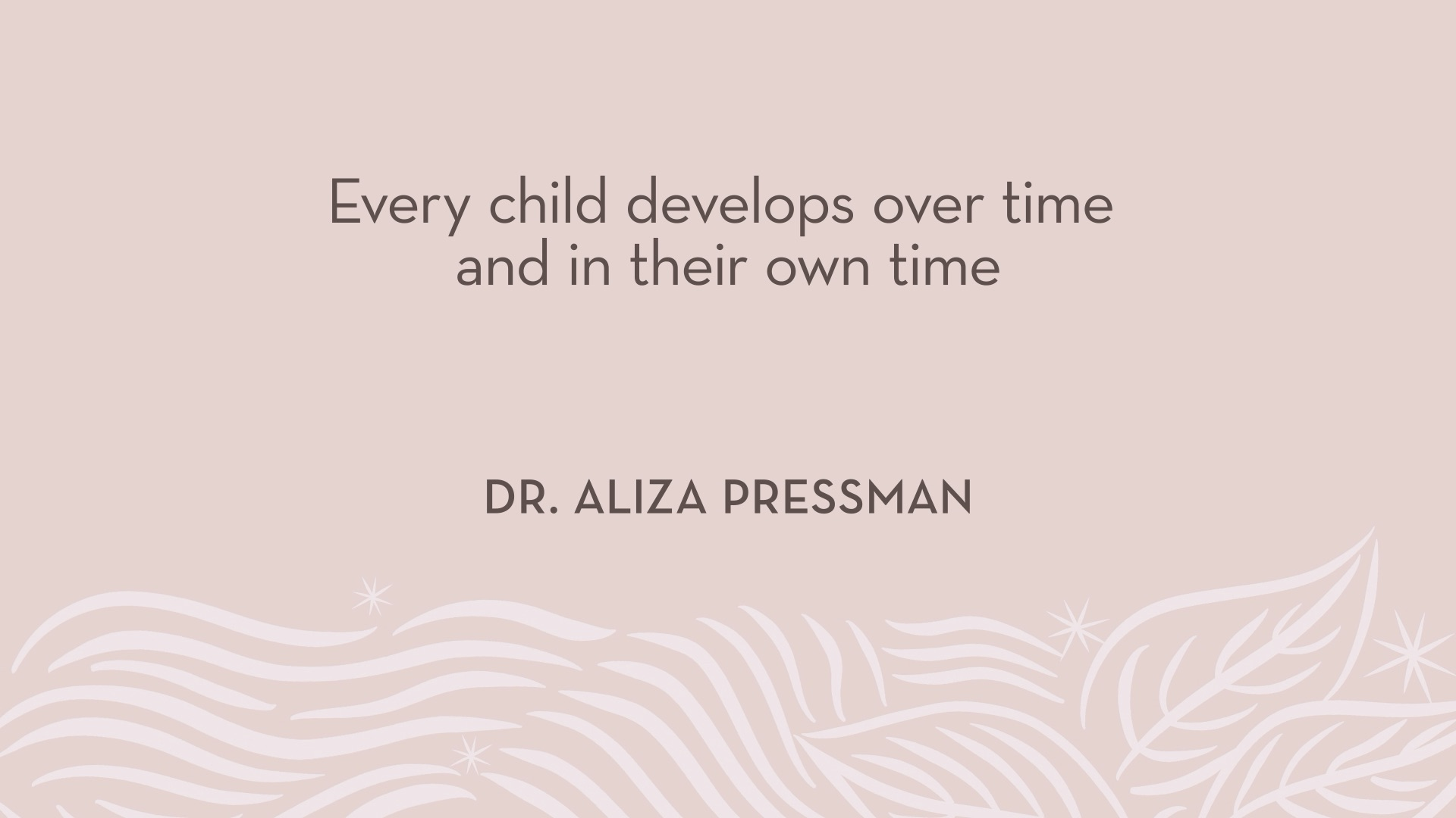 Dr. Pressman | Every child develops over time and in their own time