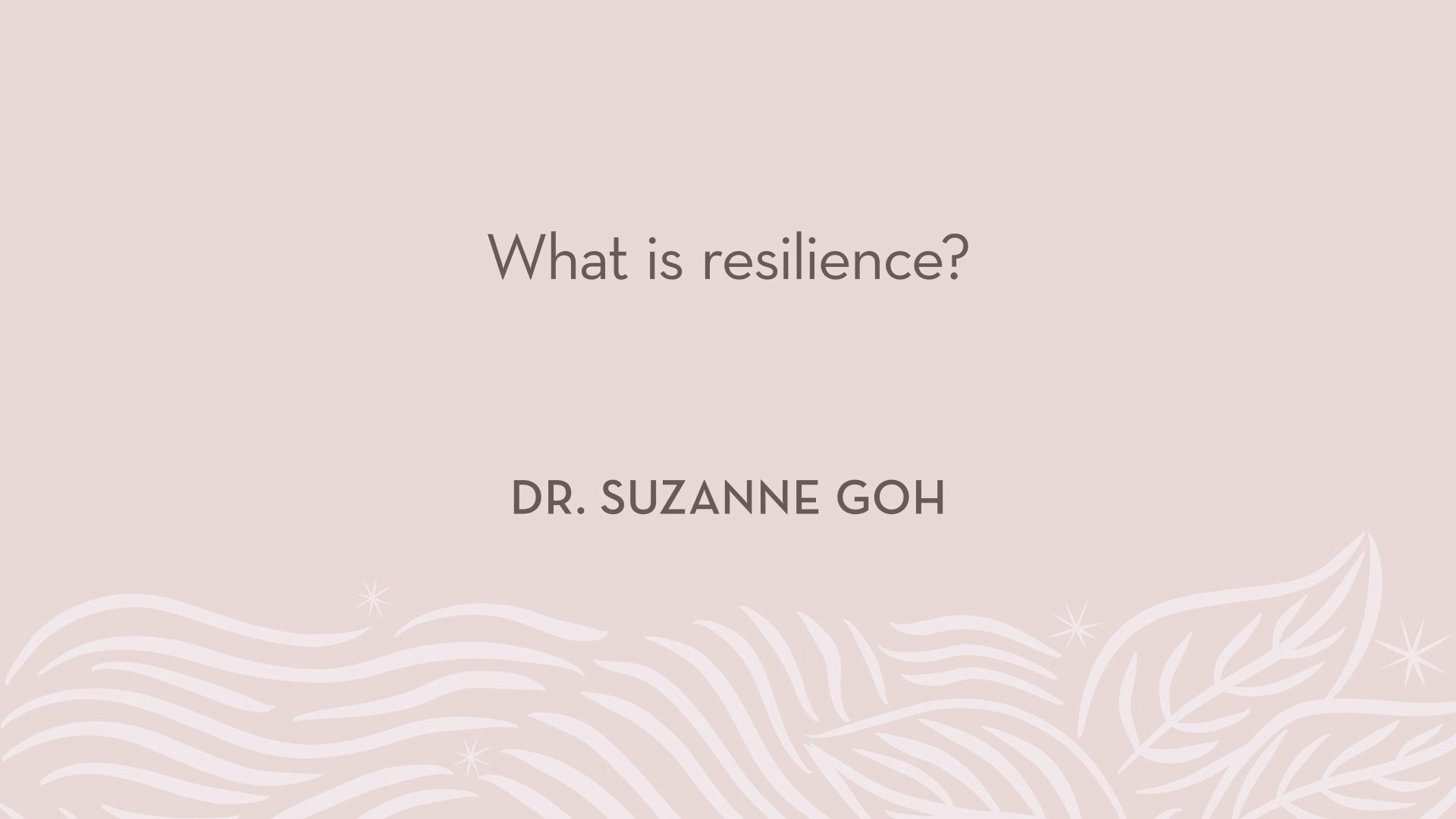 Dr. Goh | What is resilience?