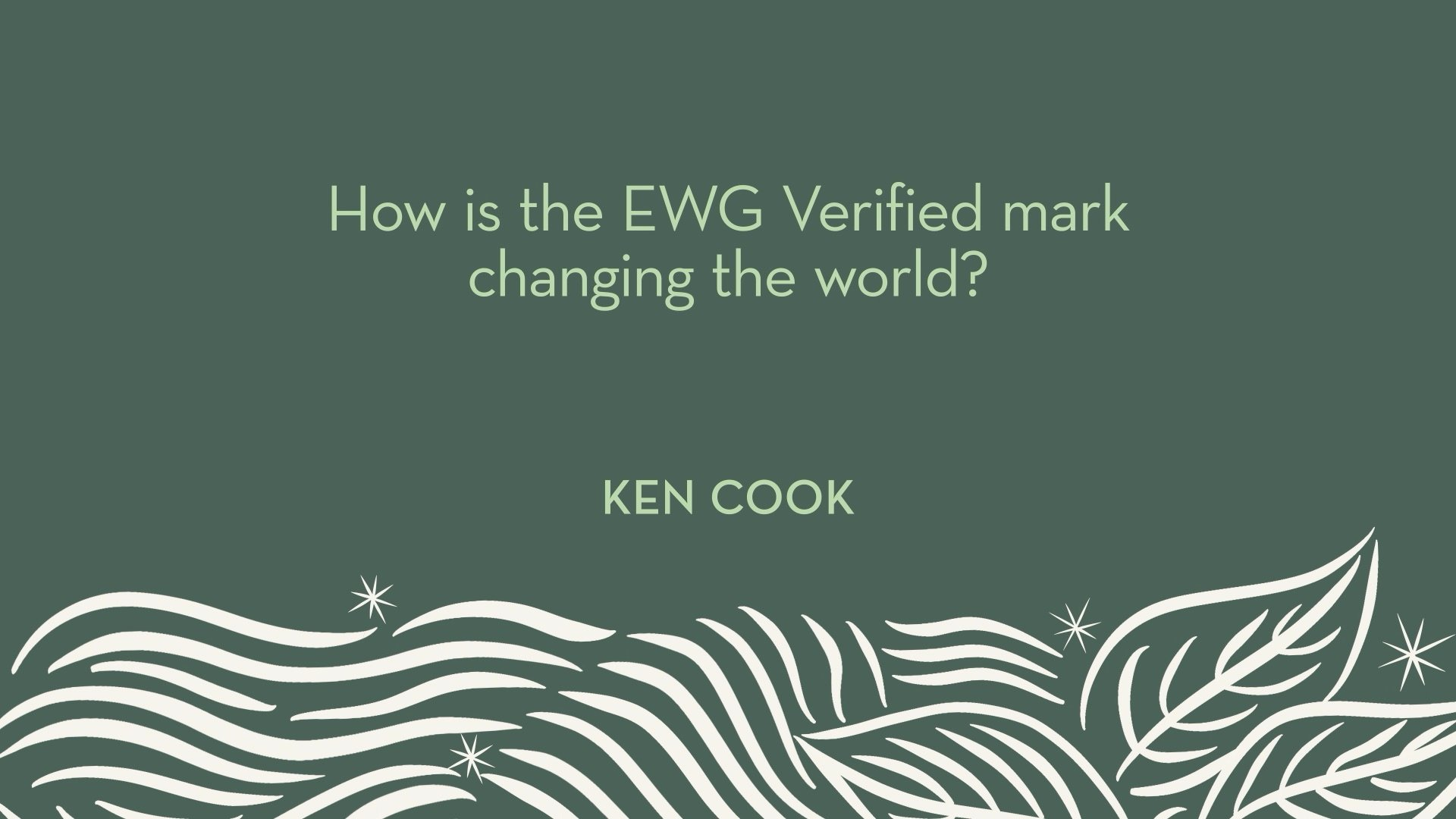Ken Cook | How is the EWG Verified mark changing the world?