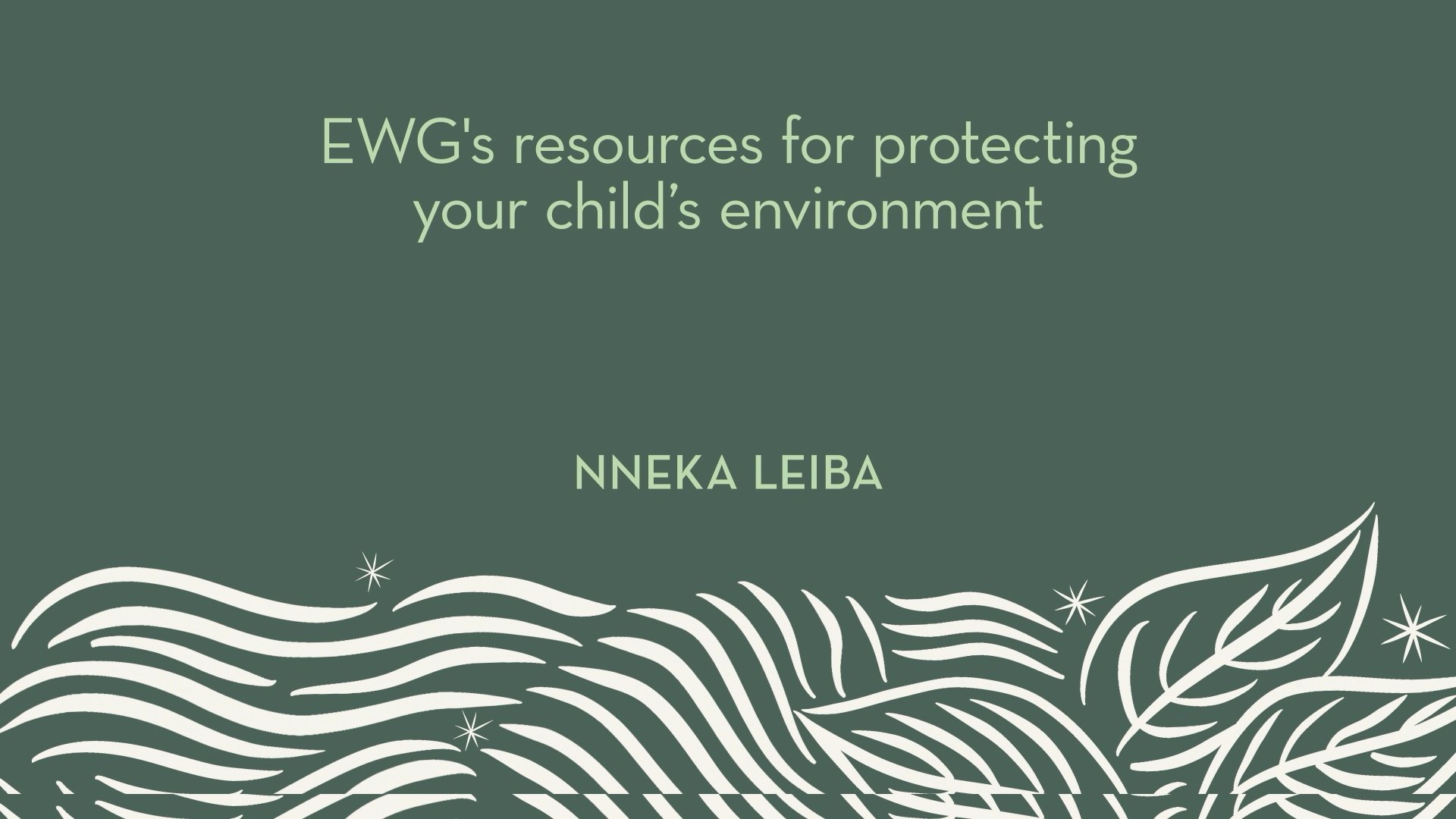 Nneka Leiba | EWG's resources for protecting your child's environment