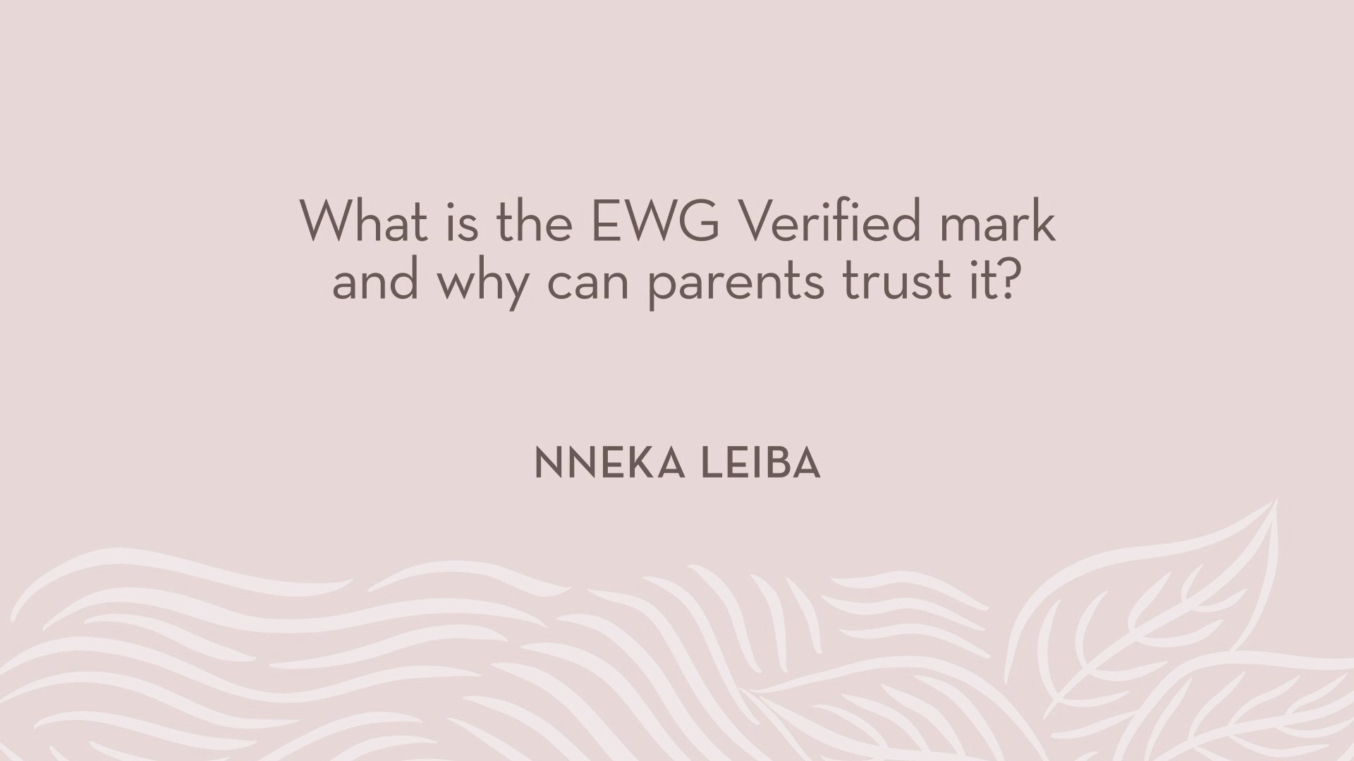 Nneka Leiba | What is the EWG Verified mark and why can parents trust it?