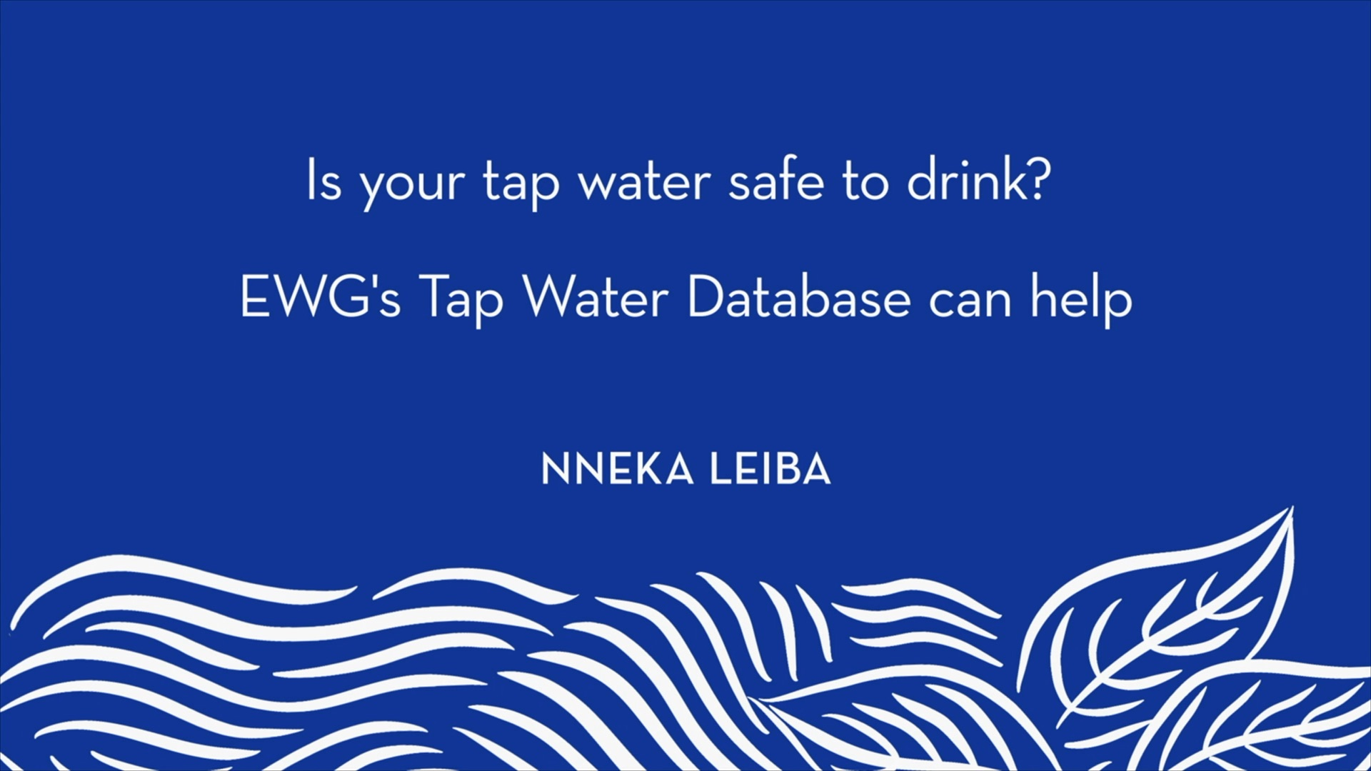 Nneka Leiba | Is your tap water safe to drink? EWG's Tap Water Database can help