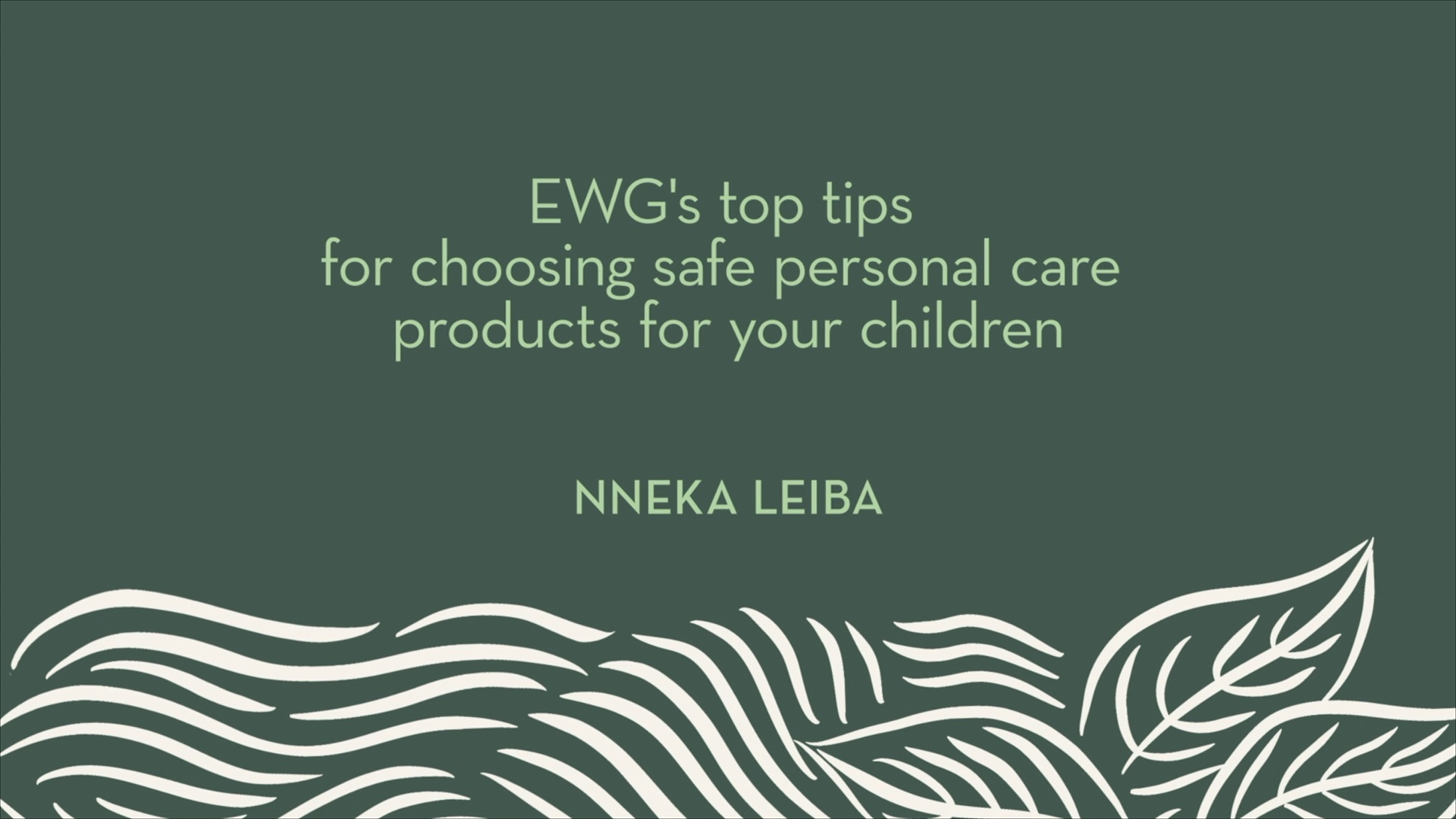 Nneka Leiba | EWG's top tips for choosing safe personal care products